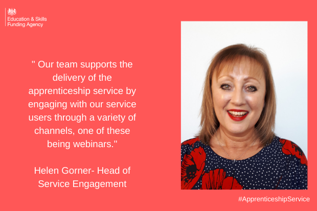 photograph Helen Gorner, head of Service Engagement with a quote from her saying Our team supports the delivery of the apprenticeship service by engaging with our service users through a variety of channels, one of these being webinars.