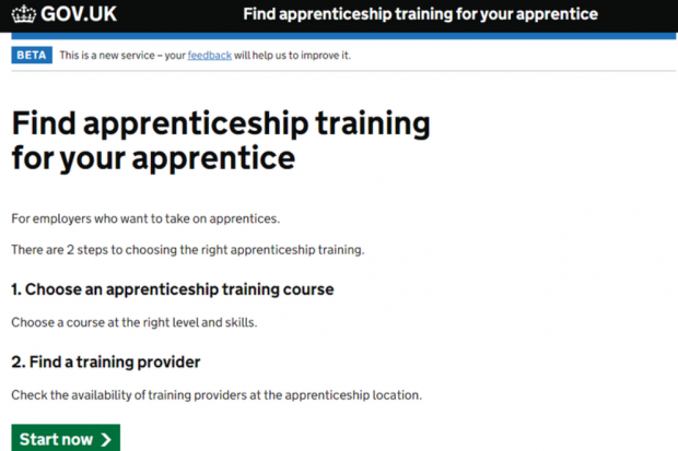 GOV.UK homepage for Find apprenticeship training for your apprentice. For employers who want to take on apprentices. There are 2 steps to choosing the right apprenticeship training. 1- Choose an apprenticeship training course, choose a course at the right level and skills. 2 - Find a training provider, check the availability of training providers at the apprenticeship location. A green start now button then features underneath this text, at the bottom of the homepage.